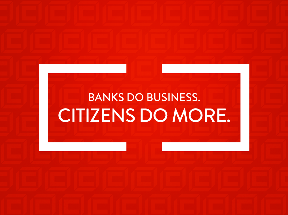 Banks do business. Citizens do more