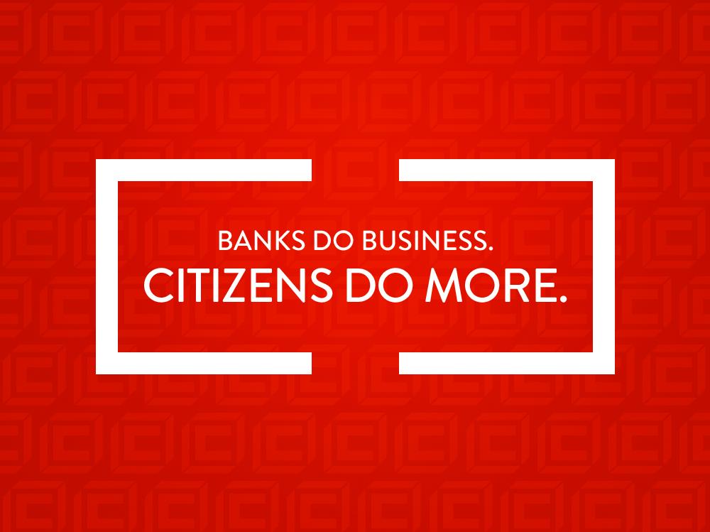 Banks do business. Citizens do more