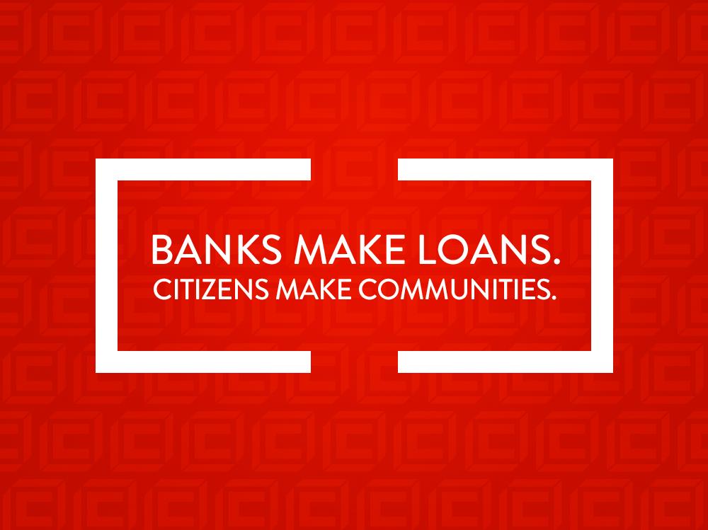 BANKS MAKE LOANS.  CITIZENS MAKE COMMUNITIES.