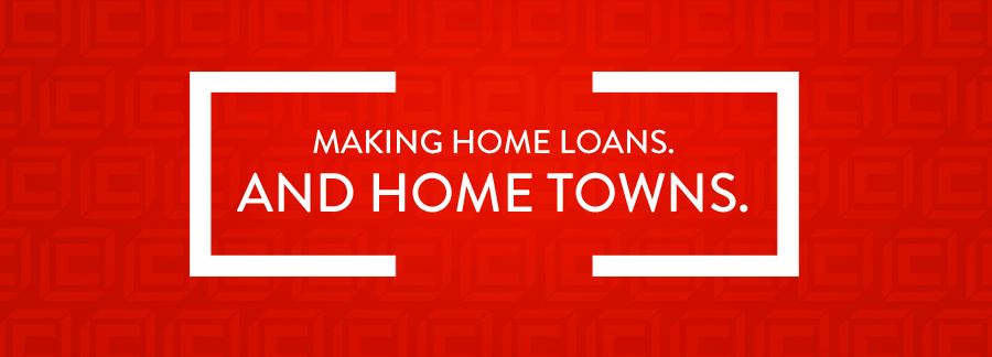 Making home loans. and home towns.