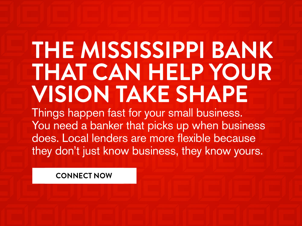 THE MISSISSIPPI BANK THAT CAN HELP YOUR VISION TAKE SHAPE